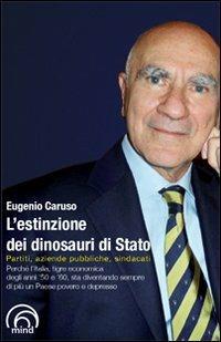 L' estinzione dei dinosauri di Stato. Partiti, aziende pubbliche, sindacati - Eugenio Caruso - copertina