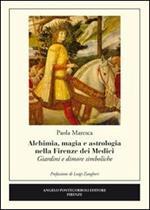 Alchimia, magia e astrologia nella Firenze dei Medici. Giardini e dimore simboliche