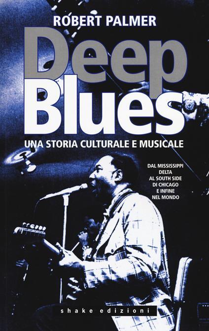 Deep Blues. Una storia musicale e culturale. Dal Mississippi Delta al South Side di Chicago e infine nel mondo - Robert Palmer - copertina