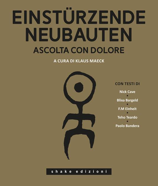 Einstürzende Neubauten. Ascolta con dolore. Ediz. illustrata - copertina
