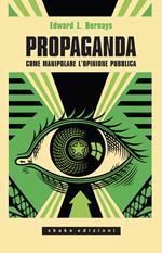 Propaganda. Come manipolare l'opinione pubblica