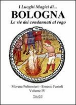 I luoghi magici di... Bologna. Vol. 4: Le vie dei condannati al rogo.
