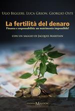 La fertilità del denaro. Finanza e responsabilità. Un matrimonio impossibile?