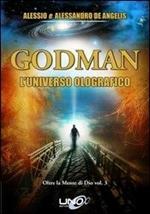 Oltre la mente di Dio. Vol. 3: Godman. L'universo olografico.