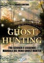 Ghost hunting tra scienza e leggenda. Manuale del vero ghost hunter