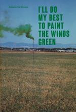 I'll do my best to paint the winds green. Ediz. italiana e inglese