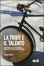 La tribù e il talento. Traiettorie della cittadinanza nell'epoca della globalizzazione