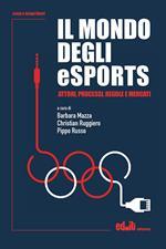 Il mondo degli eSports. Attori, processi, regole e mercato