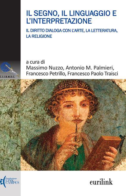 Il segno, il linguaggio e l'interpretazione. Il diritto dialoga con l'arte, la letteratura, la religione - copertina
