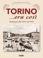 Torino... era così. Immagini dal 1895 al 1945