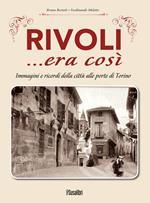 Rivoli... era così. Immagini e ricordi della città alle porte di Torino