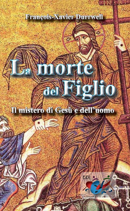 La morte del figlio. Il mistero di Gesù e dell'uomo - François-Xavier Durrwell,Ugo De Santis - ebook