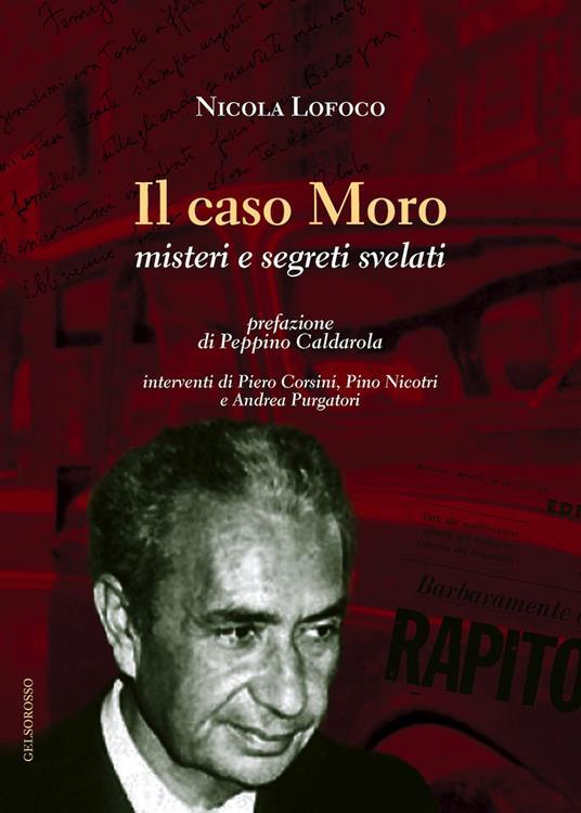Il caso Moro. Misteri e segreti svelati - Nicola Lofoco - copertina
