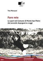 Fare rete. Lo sport nel Comune di Monte San Pietro dal secondo dopoguerra a oggi. Nuova ediz.