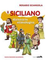 Il siciliano. Dizionario etimologico. Nuova ediz.