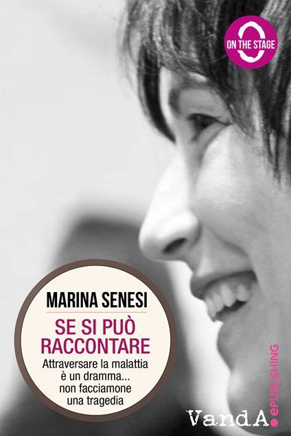 Se si può raccontare. Attraversare la malattia è un dramma... non facciamone una tragedia - Marina Senesi - ebook