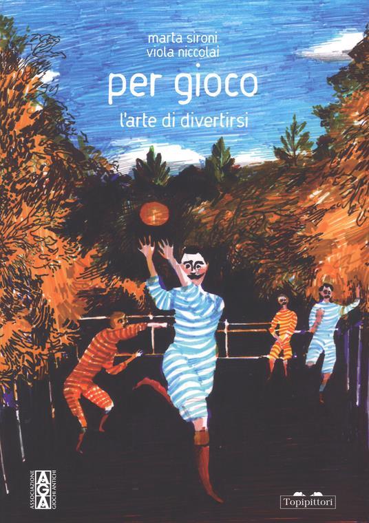 Per gioco. L'arte di divertirsi. Ediz. a colori - Marta Sironi,Viola Niccolai,Monica Monachesi - copertina