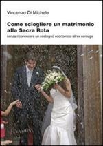 Come sciogliere un matrimonio alla Sacra Rota. Senza riconoscere un sostegno economico all'ex coniuge