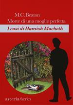 Morte di una moglie perfetta. I casi di Hamish Macbeth