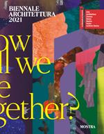 Biennale Architettura 2021. How will we live together? Ediz. italiana