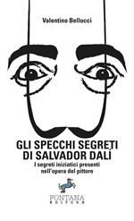 Gli specchi segreti di Salvador Dalí. I segreti iniziatici presenti nell'opera del pittore