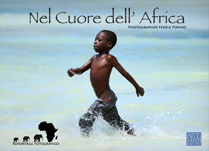 Nel cuore dell'Africa. Reportage fotografico. Ediz. illustrata - Fedele Forino - copertina