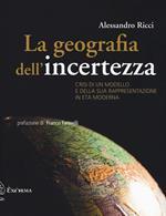 La geografia dell'incertezza. Crisi di un modello e della sua rappresentazione in età moderna