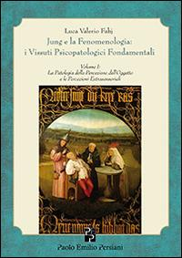 Jung e la fenomenologia. I vissuti psicopatologici fondamentali. Vol. 1: La patologia della percezione dell'oggetto. - Luca Valerio Fabj - copertina