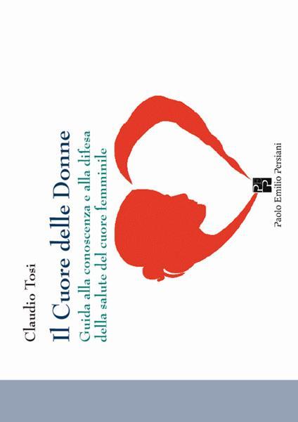 Il cuore delle donne. Guida alla conoscenza e alla difesa della salute del cuore femminile - Claudio Tosi - copertina