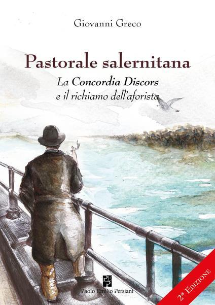 Pastorale salernitana. La Concordia Discors e il richiamo dell'aforista - Giovanni Greco - copertina