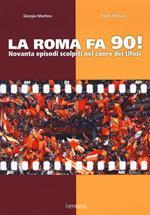 La Roma fa 90! Novanta episodi scolpiti nel cuore dei tifosi