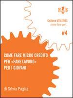 Come fare micro credito per «fare lavoro» per i giovani. Un'iniziativa per avviare all'esperienza di impresa giovani under-35 nella provincia di Bologna