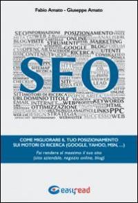 SEO. Come migliorare il tuo posizionamento sui motori di ricerca (Google, Yahoo, Msn, ...). Fai rendere al massimo il tuo sito (sito aziendale, negozio online, blog) - Fabio Amato,Giuseppe Amato - copertina