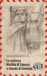 La contessa Matilda di Canossa e Iolanda di Groninga