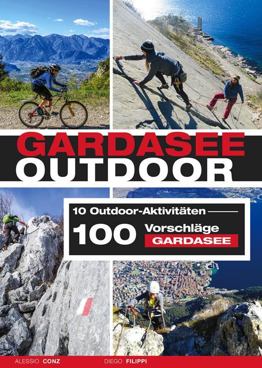 Gardasee outdoor. 10 Outdoor Aktivitäten. 100 Vorschläge Gardasee - Alessio Conz,Diego Filippi - copertina