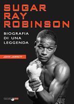 Sugar Ray Robinson. Biografia di una leggenda