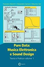 Pure data: musica elettronica e sound design. Vol. 1: Teoria e pratica.
