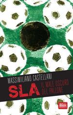 SLA, il male oscuro del pallone