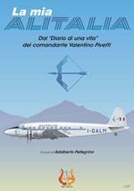 La mia Alitalia. Dal «Diario di una vita» del comandante Valentino Pivetti