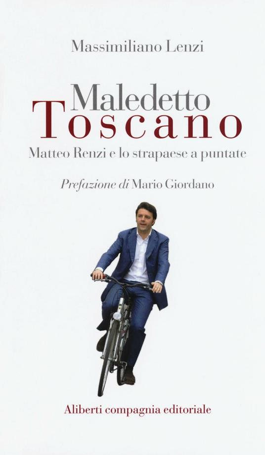 Maledetto toscano. Matteo Renzi e lo strapaese a puntate - Massimiliano Lenzi - copertina