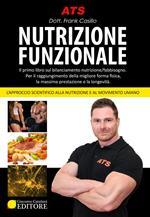 Nutrizione funzionale. Il primo libro sul bilanciamento nutrizione/fabbisogno. Per il raggiungimento della migliore forma fisica, la massima prestazione e la longevità.. Nuova ediz.