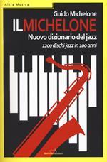 Il Michelone. Nuovo dizionario del jazz. 1200 dischi jazz in 100 anni