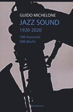 Jazz sound. 1920-2020. 100 musicisti 500 dischi