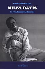 Miles Davis. La vita, la musica, il mondo