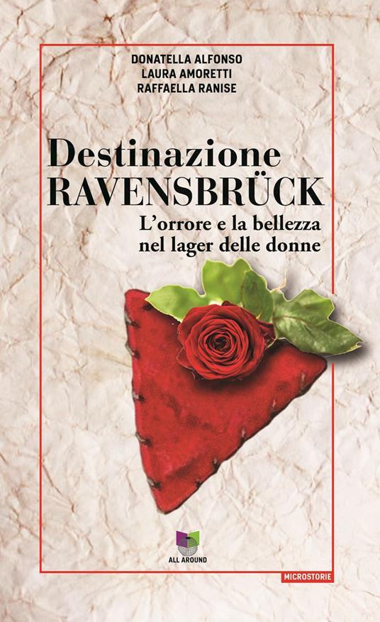 Destinazione Ravensbrück. L'orrore e la bellezza nel lager delle donne - Donatella Alfonso,Laura Amoretti,Raffaella Ranise - copertina