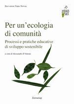 Per un'ecologia di comunità. Processi e pratiche educative di sviluppo sostenibile