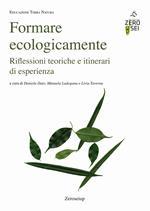 Formare ecologicamente. Riflessioni teoriche e itinerari di esperienza