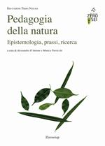 Pedagogia della natura. Epistemologia, prassi, ricerca