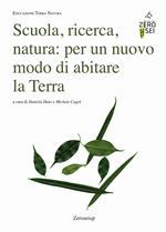 Scuola, ricerca, natura: per un nuovo modo di abitare la Terra