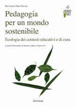 Pedagogia per un mondo sostenibile. Ecologia dei contesti educativi e di cura